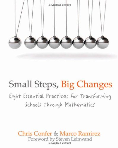 Small Steps, Big Changes: Eight Essential Practices for Transforming Schools Through Mathematics (Big Small Changes)