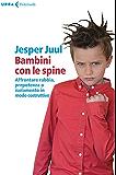 Bambini con le spine: Affrontare rabbia, prepotenza o isolamento in modo costruttivo