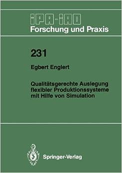 Qualitätsgerechte Auslegung Flexibler Produktionssysteme mit Hilfe von Simulation (IPA-IAO - Forschung und Praxis)