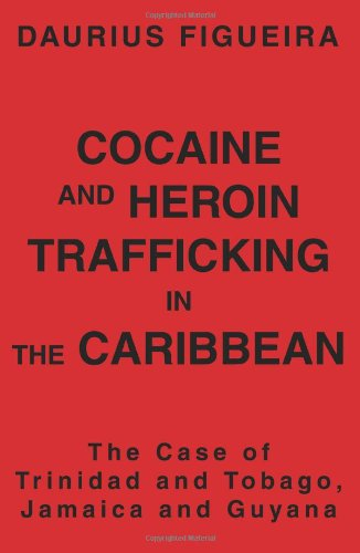 Cocaine and Heroin Trafficking in the Caribbean: The Case of Trinidad and Tobago, Jamaica and Guyana