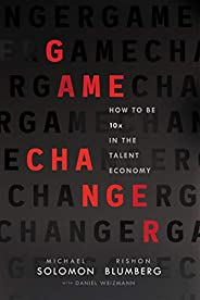 Game Changer: How to Be 10x in the Talent Economy
