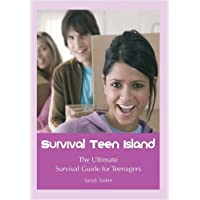 Survival Teen Island: The Ultimate Survival Guide for Teenagers Growing Up