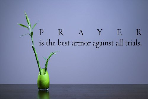 Prayer is the best armor against all trials. God Christian Faith Love Vinyl Wall Decals Quotes Sayings Words Art Decor Lettering Vinyl Wall Art Inspirational Uplifting