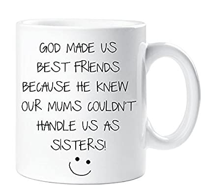 Amazon Com Funny Mugs Quotes God Made Us Best Friends Beause He