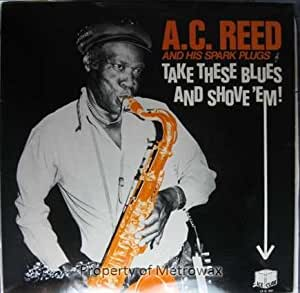 A. C. Reed and his Sparkplugs: Take These Blues and Shove'em [ LP Vinyl ]
