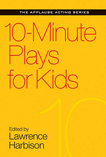 - 10-Minute Plays For Kids (Applause Acting Series)