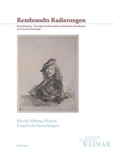 Rembrandts Radierungen: Bestandskatalog. Ehemalige Grossherzogliche Und Staatliche Sammlungen Sowie Goethes Sammlung. Mit Beitragen Von Hermann ... Die Graphischen Sammlungen) (German Edition) PDF