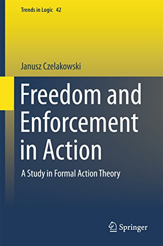 Download Freedom and Enforcement in Action: A Study in Formal Action Theory (Trends in Logic) Pdf
