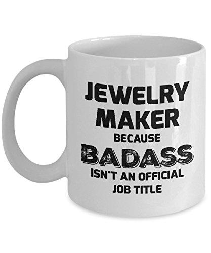 (Jewelry Maker Mug - Jewelry Maker - Because Badass Isn't An Official Job Title - 11oz Ceramic White Novelty Coffee Mug)