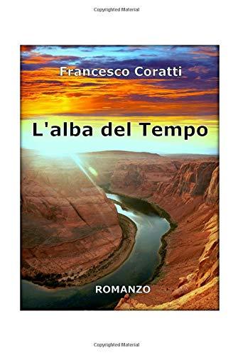 L'alba del Tempo Copertina flessibile – 17 lug 2015 Francesco Coratti L' alba del Tempo 1515120740 Fiction