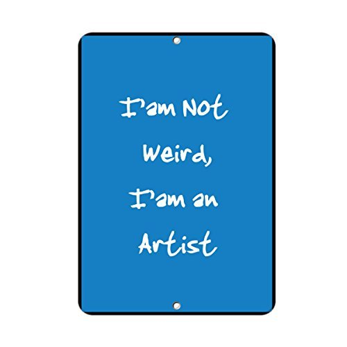 I'm Not Weird I'm An Artist Quote Aluminum Sign Metal Sign Gift for Men Safety Yard Sign