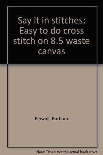 Say it in stitches: Easy to do cross stitch on 8.5 waste canvas