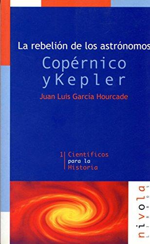 Descargar Libro La Rebelión De Los Astrónomos. Copérnico Y Kepler Juan Luis García Hourcade