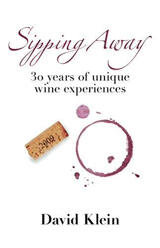 Sipping Away: 30 Years of Unique Wine Experiences by David Klein