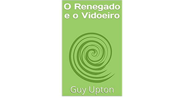 Amazon.com: O Renegado e o Vidoeiro (Portuguese Edition) eBook: Guy Upton: Kindle Store