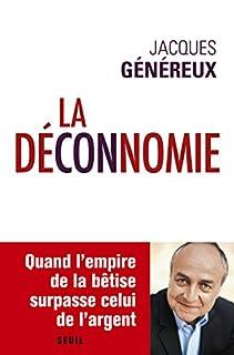 La déconnomie : quand l'empire de la bêtise surpasse celui de l'argent, Généreux, Jacques