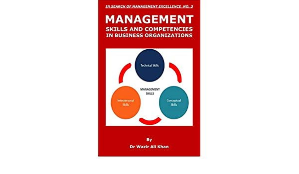 MANAGEMENT SKILLS AND COMPETENCIES IN BUSINESS ORGANIZATIONS (IN SEARCH OF MANAGEMENT EXCELLENCE Book 3) (English Edition) eBook: Khan, Dr Wazir: Amazon.es: Tienda Kindle