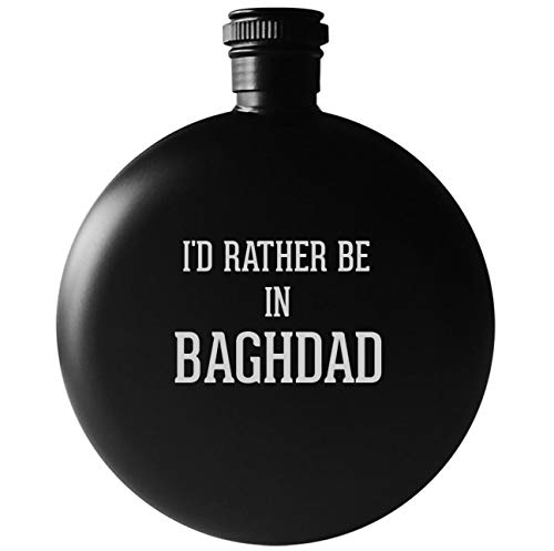 I'd Rather Be In BAGHDAD - 5oz Round Drinking Alcohol Flask, Matte ()