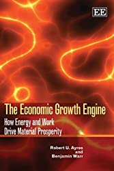 The Economic Growth Engine: How Energy and Work Drive Material Prosperity (The International Institute for Applied Systems Analysis)