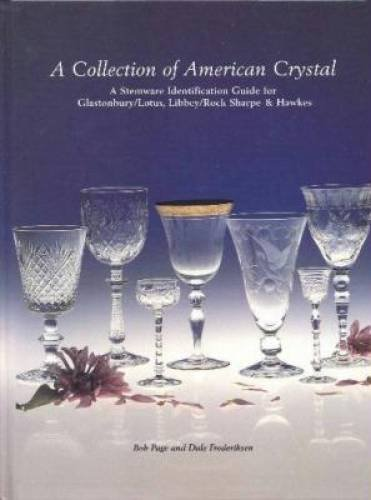A Collection of American Crystal: A Stemware Identification Guide for Glastonbury / Lotus, Libbey / Rock Sharpe and - Rock Sharpe Crystal