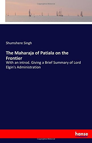 The Maharaja of Patiala on the Frontier: With an introd. Giving a Brief Summary of Lord Elgin's Administration