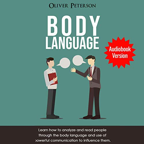 Body Language: Learn How to Analyze and Read People Through the Body Language and Use of Powerful Communication to Influence Them