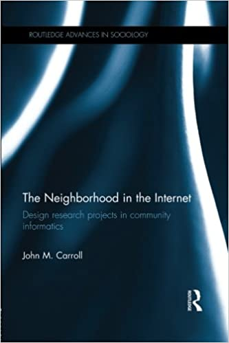 the neighborhood in the internet design research projects in the neighborhood in the internet design research projects in community informatics routledge advances in sociology john m carroll 9781138020054