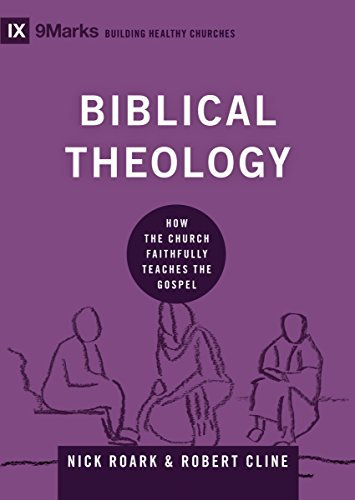 Biblical theology how the church faithfully teaches the gospel biblical theology how the church faithfully teaches the gospel 9marks building healthy churches fandeluxe Image collections