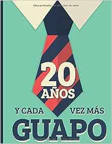 20 Años Y Cada Vez Más Guapo: Regalo de Cumpleaños 20 Años ...