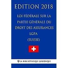 Loi fédérale sur la partie générale du droit des assurances sociales LGPA (Suisse) - Edition 2018 (French Edition)