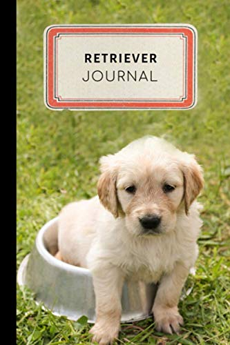 Retriever Journal: Cute Golden Retriever Training Journal - A Dog Show Exhibitor's Log Book - 100 pages 6 x 9 inches (Golden Retriever Training  Series Volume 10)