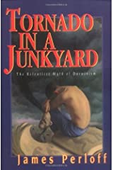 Tornado in a Junkyard: The Relentless Myth of Darwinism by Perloff, James (1999) Paperback Paperback