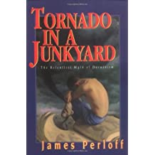 Tornado in a Junkyard: The Relentless Myth of Darwinism by Perloff, James (1999) Paperback