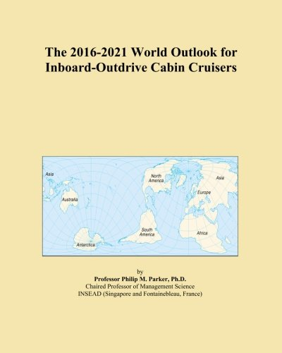 The 2016-2021 World Outlook for Inboard-Outdrive Cabin Cruisers