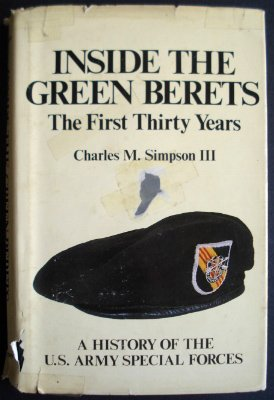 Inside the Green Berets: The first thirty years, a history of the U.S. Army Special Forces - First Thirty Years