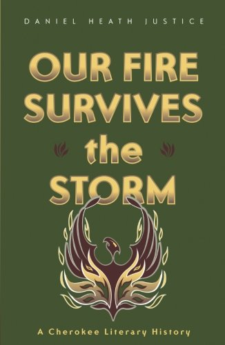Our Fire Survives the Storm: A Cherokee Literary History (Indigenous Americas)