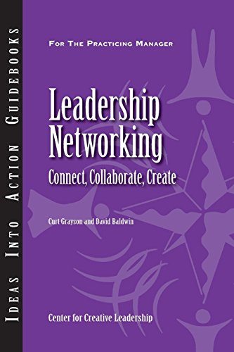 Leadership Networking: Connect, Collaborate, Create Center for Creative Leadership (CCL)