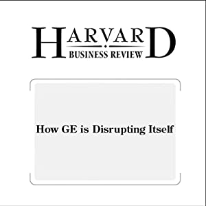 How GE is Disrupting Itself (Harvard Business Review) Periodical