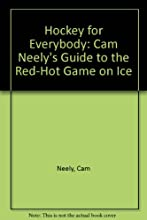Hockey for Everybody: Cam Neely's Guide to the Red-Hot Game on Ice