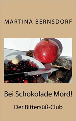 Bernsdorf, Martina - Bei Schokolade Mord!: Der Bittersüß-Club