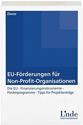 EU-Förderungen für Non-Profit-Organisationen: Die EU-Finanzierungsinstrumente - Förderprogramme - Tipps für Projektanträge