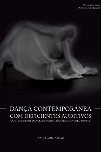 Contemporary Dance Including Hearing Impaired People: Dança Contemporânea com Deficientes Auditivos (English Edition)