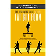 The Beginners Guide to the Tai Chi Form: Learn the Basics of the Tai Chi Form in 10 Easy Steps