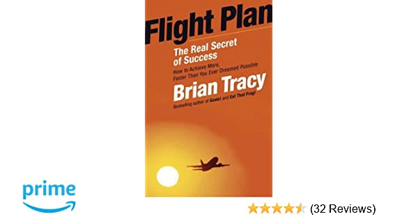 Flight Plan: The Real Secret of Success: Brian Tracy