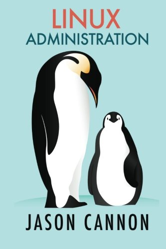 Linux Administration: The Linux Operating System and Command Line Guide for Linux Administrators by CreateSpace Independent Publishing Platform