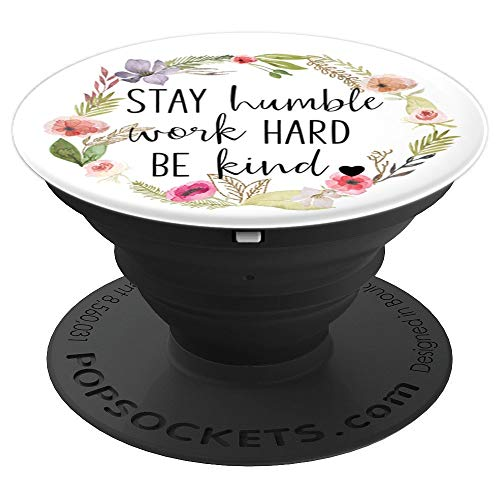 Stay Humble Work Hard Be Kind - Uplifting Slogan - PopSockets Grip and Stand for Phones and Tablets
