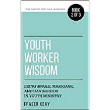 Youth Worker Wisdom: Being Single, Marriage, and Having Kids in Youth Ministry (Book 2)