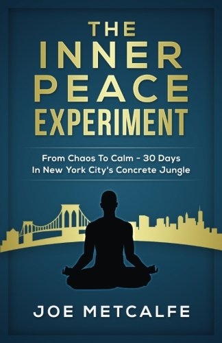 The Inner Peace Experiment: From Chaos To Calm - 30 Days In New York City's Concrete Jungle