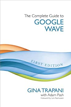 The Complete Guide to Google Wave by [Trapani, Gina, Pash, Adam]