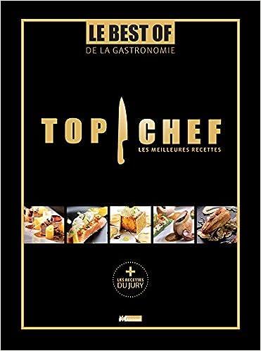 Top Chef Les Meilleures Recettes Le Best Of De La Gastronomie